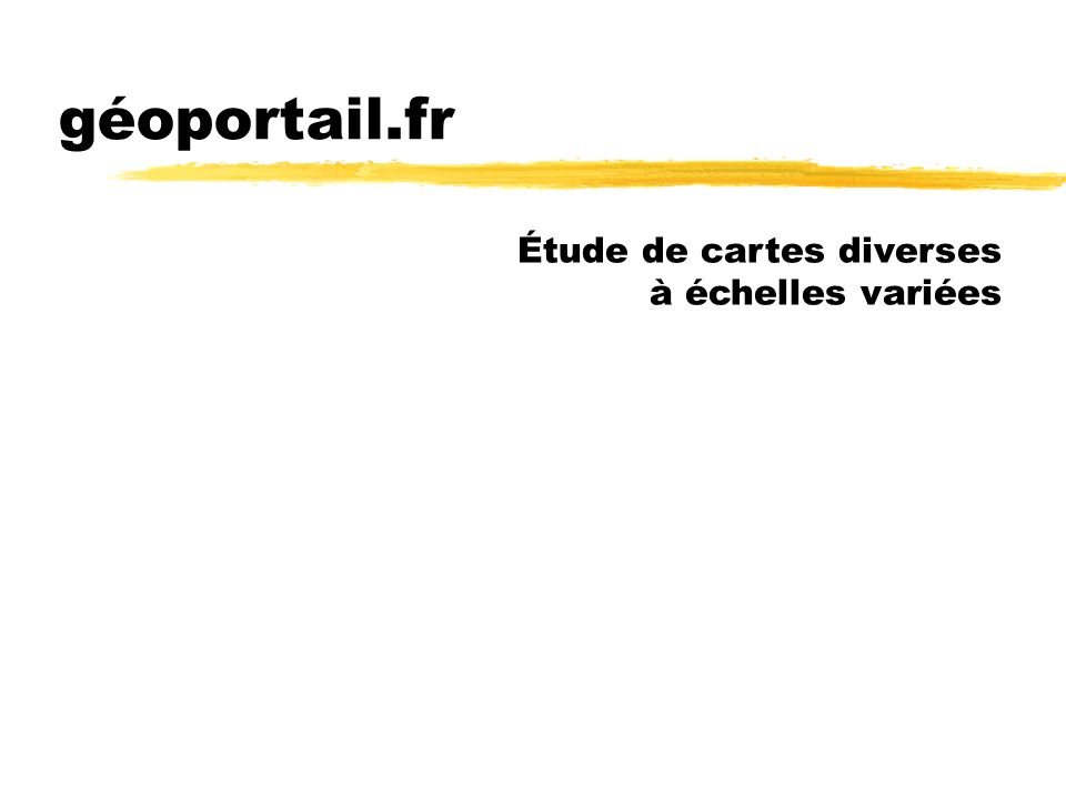 géoportail.fr Étude de cartes diverses à échelles variées