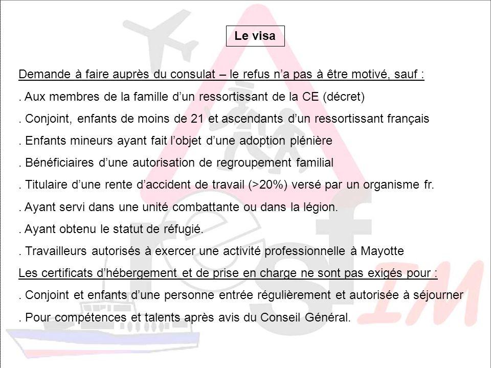 Le visa Demande à faire auprès du consulat – le refus n'a pas à être motivé, sauf : . Aux membres de la famille d'un ressortissant de la CE (décret)