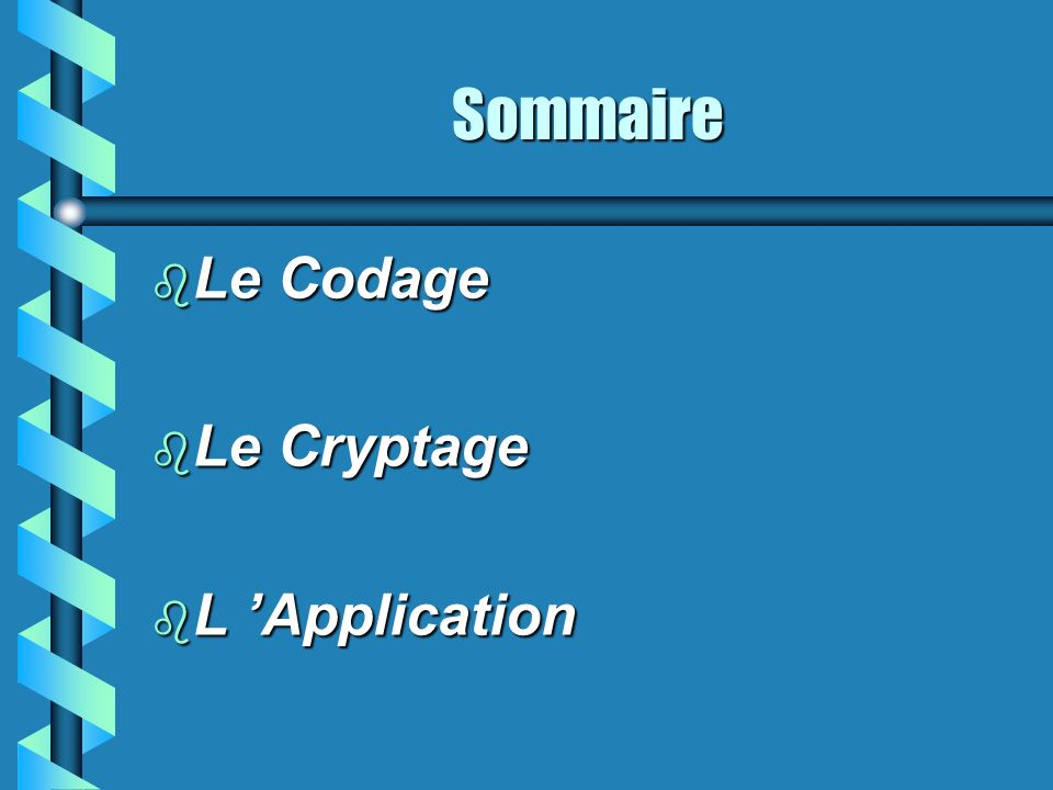 Sommaire Le Codage Le Cryptage L 'Application