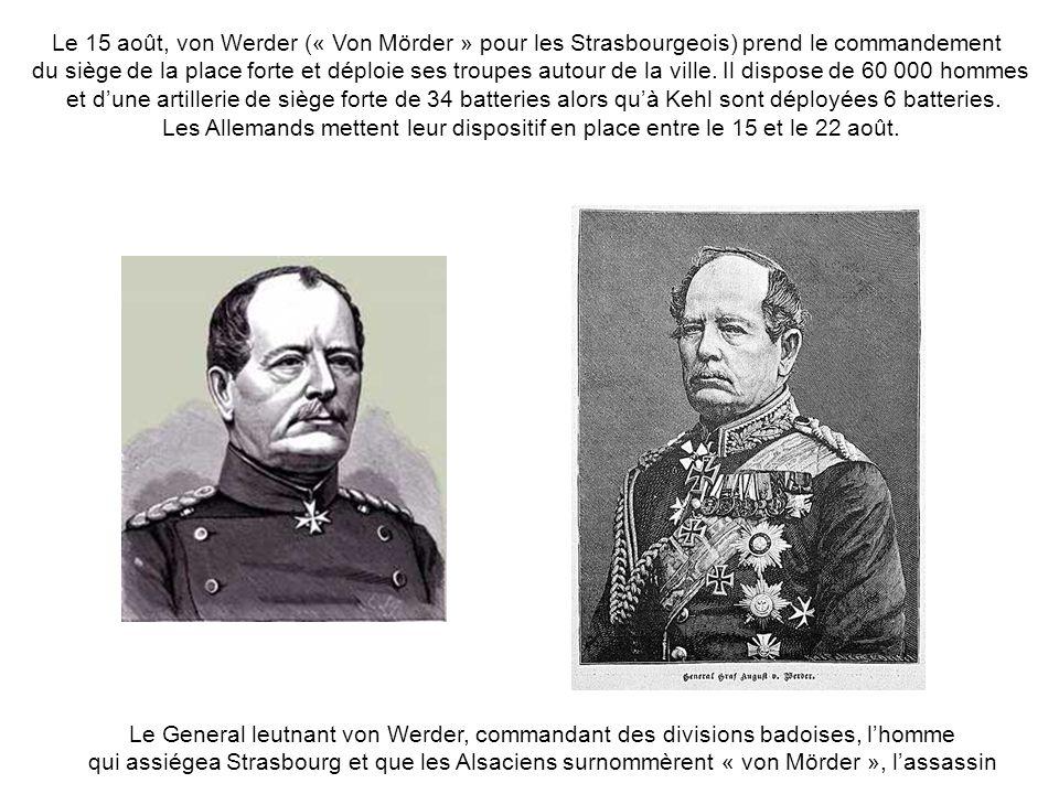 Le 15 août, von Werder (« Von Mörder » pour les Strasbourgeois) prend le commandement