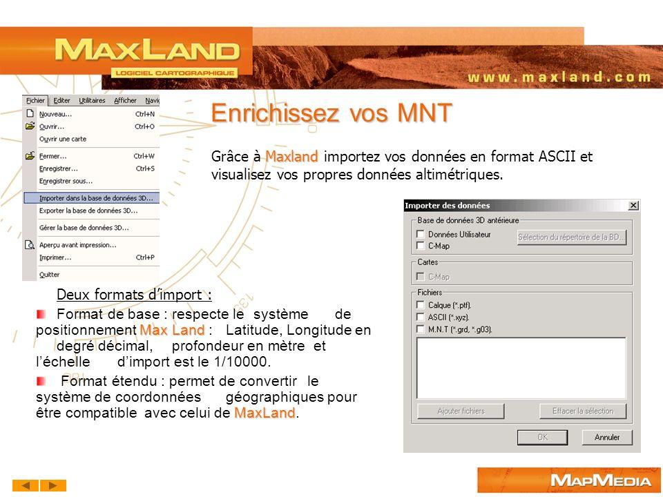 Enrichissez vos MNT Grâce à Maxland importez vos données en format ASCII et visualisez vos propres données altimétriques.