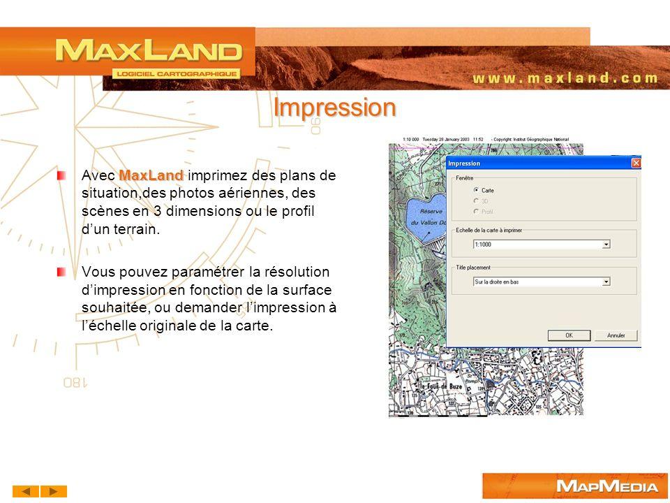 Impression Avec MaxLand imprimez des plans de situation,des photos aériennes, des scènes en 3 dimensions ou le profil d'un terrain.