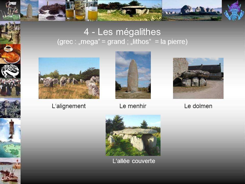 """4 - Les mégalithes (grec : """"mega = grand ; """"lithos = la pierre)"""