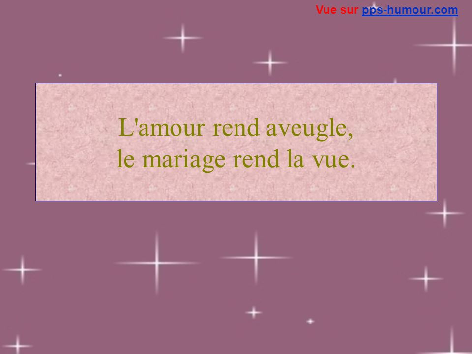 L amour rend aveugle, le mariage rend la vue.