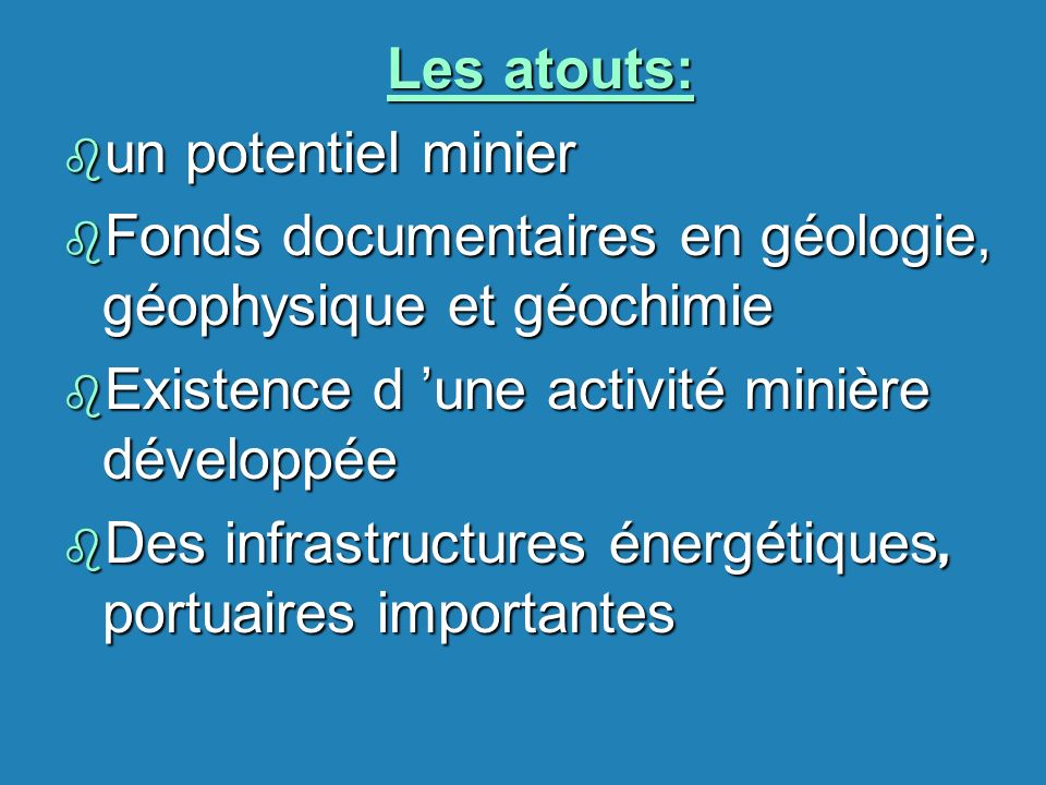 Les atouts: un potentiel minier. Fonds documentaires en géologie, géophysique et géochimie. Existence d 'une activité minière développée.