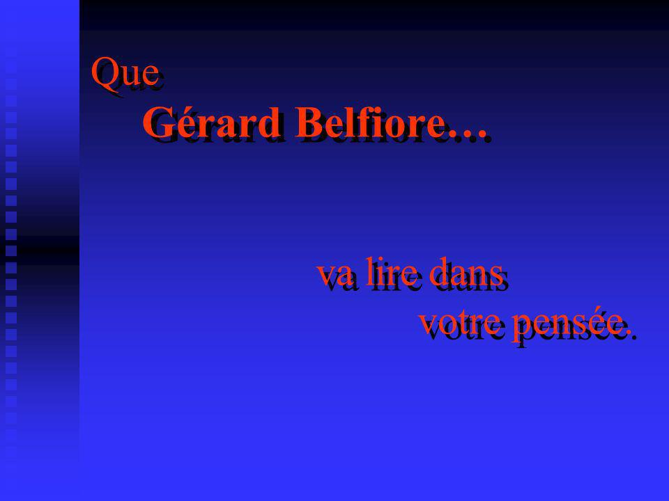 Que Gérard Belfiore… va lire dans votre pensée.