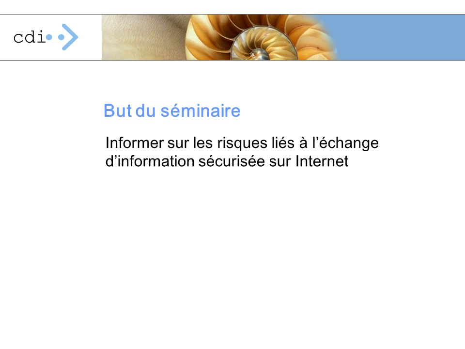 But du séminaire Informer sur les risques liés à l'échange d'information sécurisée sur Internet