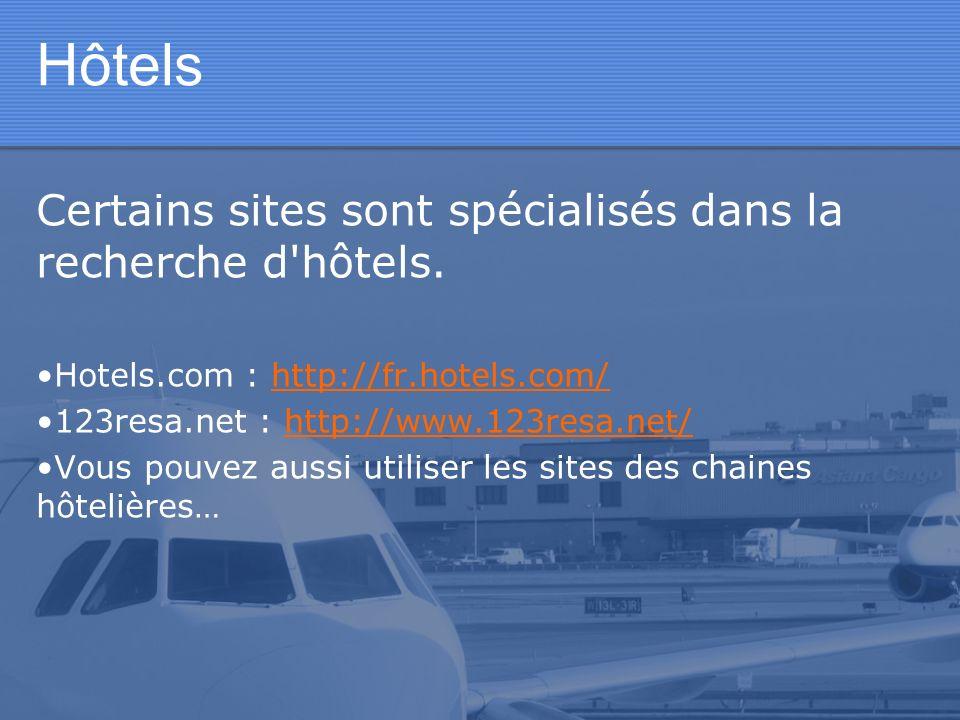 Hôtels Certains sites sont spécialisés dans la recherche d hôtels.