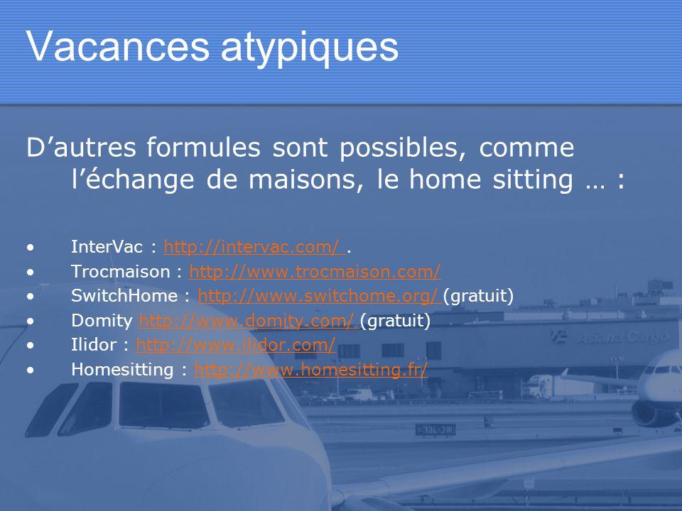 Vacances atypiques D'autres formules sont possibles, comme l'échange de maisons, le home sitting … :