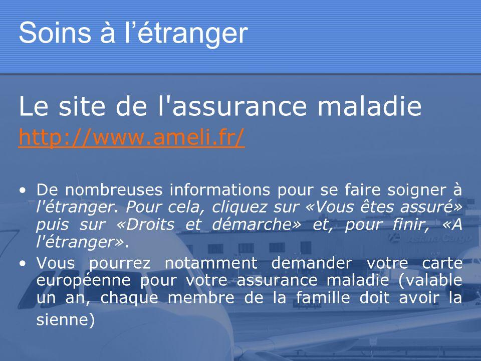 Soins à l'étranger Le site de l assurance maladie http://www.ameli.fr/