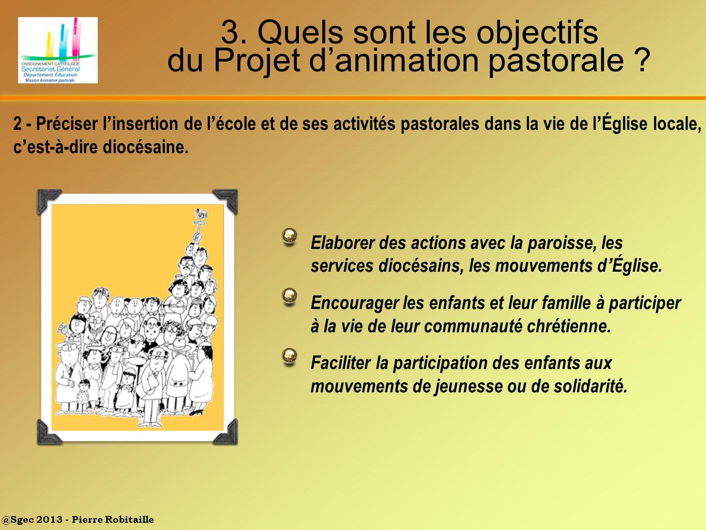 3. Quels sont les objectifs du Projet d'animation pastorale