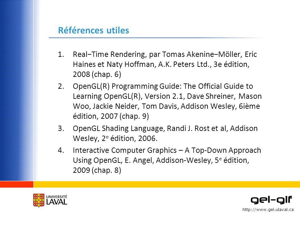 Références utiles Real−Time Rendering, par Tomas Akenine−Möller, Eric Haines et Naty Hoffman, A.K. Peters Ltd., 3e édition, 2008 (chap. 6)
