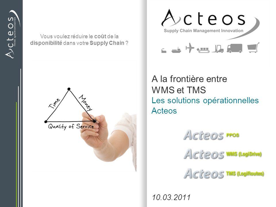 A la frontière entre WMS et TMS Les solutions opérationnelles Acteos 10.03.2011