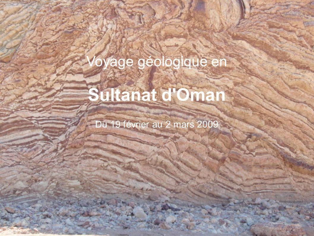 Voyage géologique en Sultanat d Oman Du 19 février au 2 mars 2009