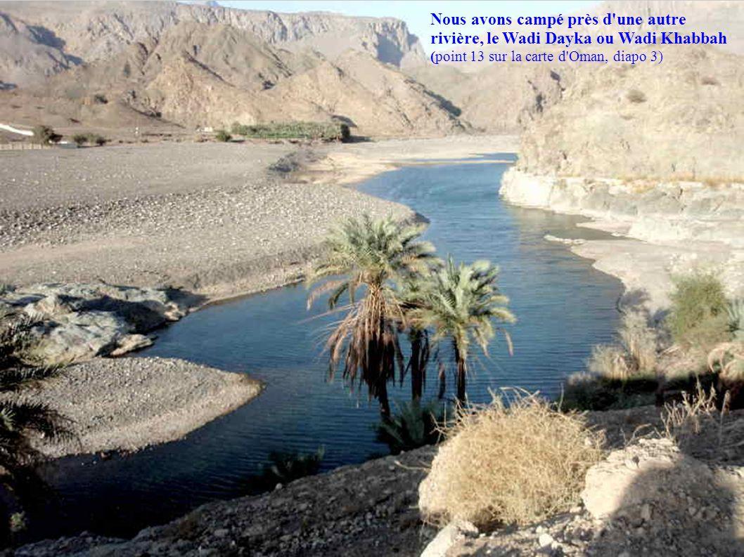 Nous avons campé près d une autre rivière, le Wadi Dayka ou Wadi Khabbah (point 13 sur la carte d Oman, diapo 3)