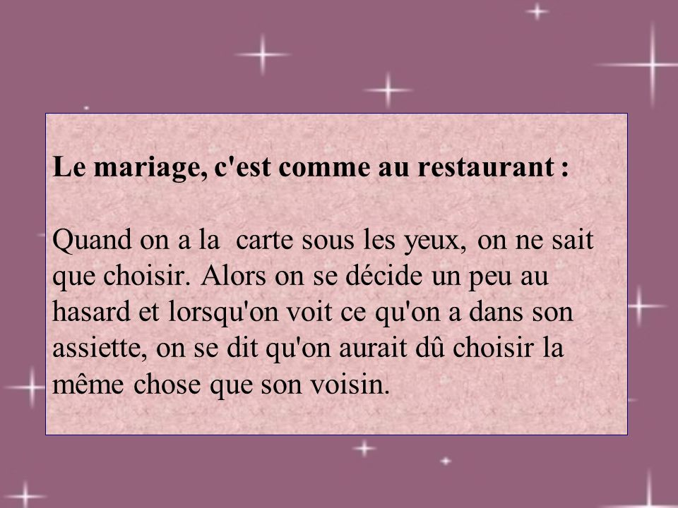 Le mariage, c est comme au restaurant : Quand on a la carte sous les yeux, on ne sait que choisir.