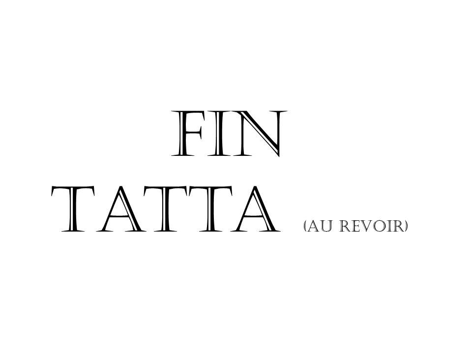 FIN Tatta (au revoir)