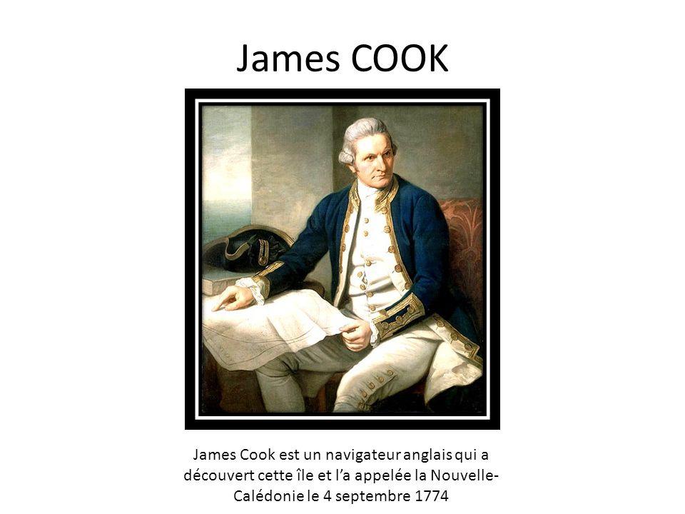 James COOK James Cook est un navigateur anglais qui a découvert cette île et l'a appelée la Nouvelle-Calédonie le 4 septembre 1774.