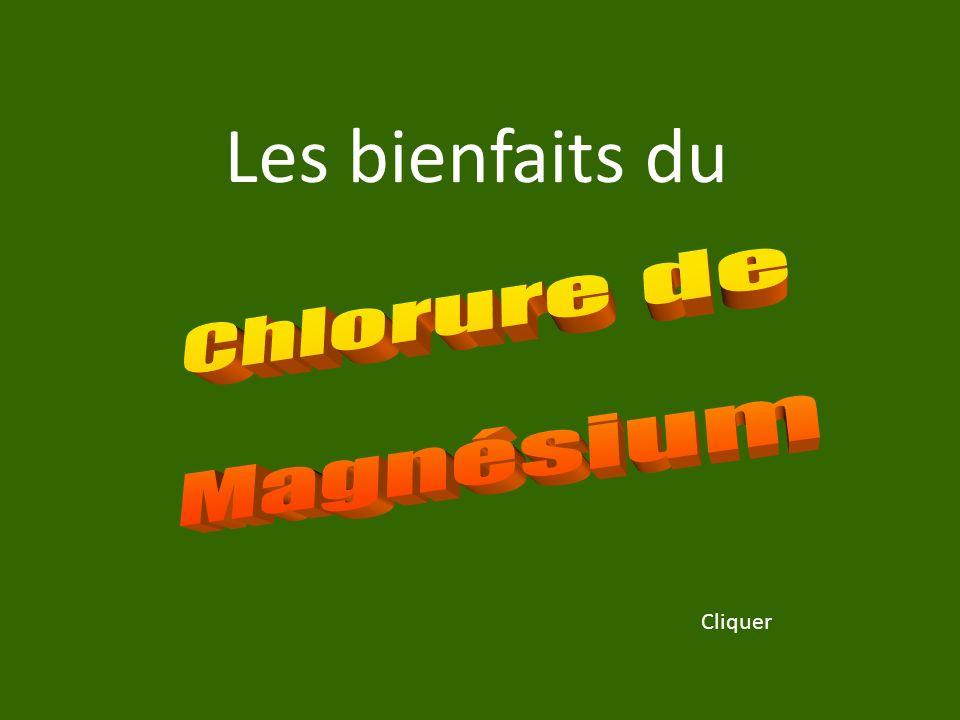 Les bienfaits du Chlorure de Magnésium Cliquer