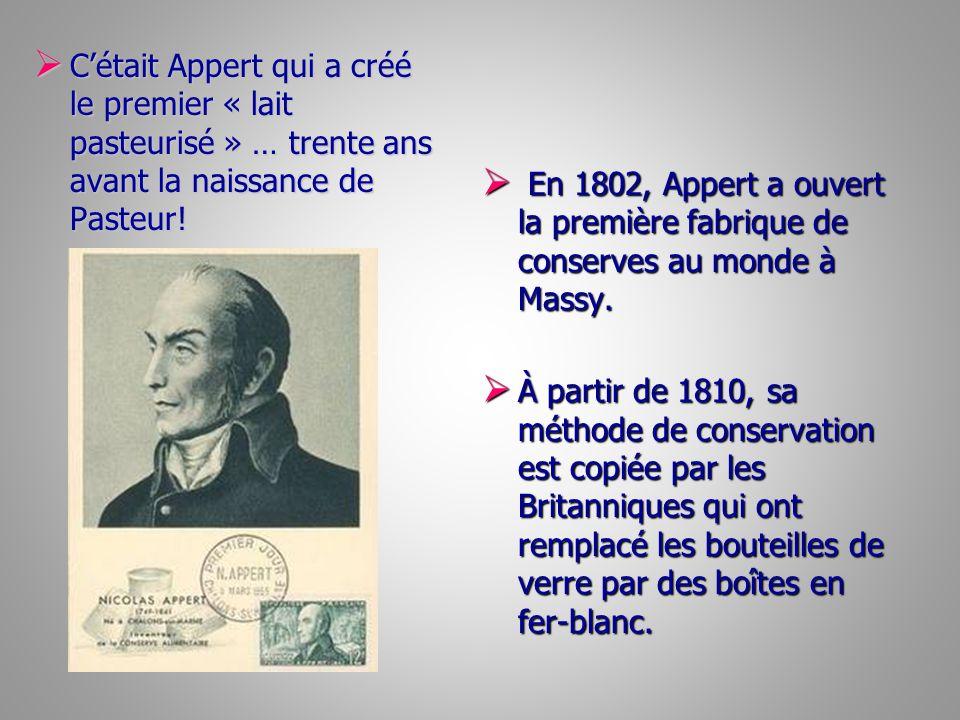 C'était Appert qui a créé le premier « lait pasteurisé » … trente ans avant la naissance de Pasteur!