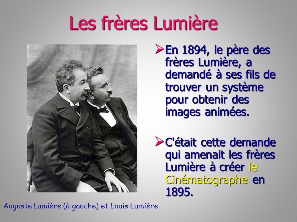 Les frères Lumière En 1894, le père des frères Lumière, a demandé à ses fils de trouver un système pour obtenir des images animées.