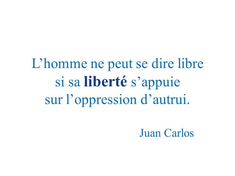 L'homme ne peut se dire libre si sa liberté s'appuie