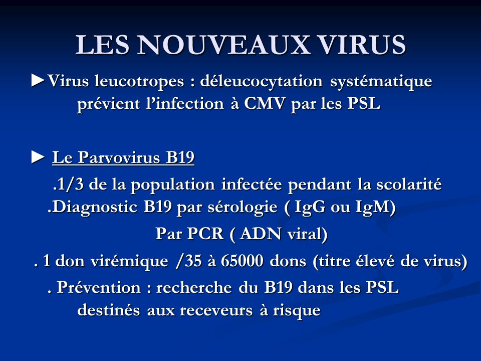 LES NOUVEAUX VIRUS ►Virus leucotropes : déleucocytation systématique prévient l'infection à CMV par les PSL.