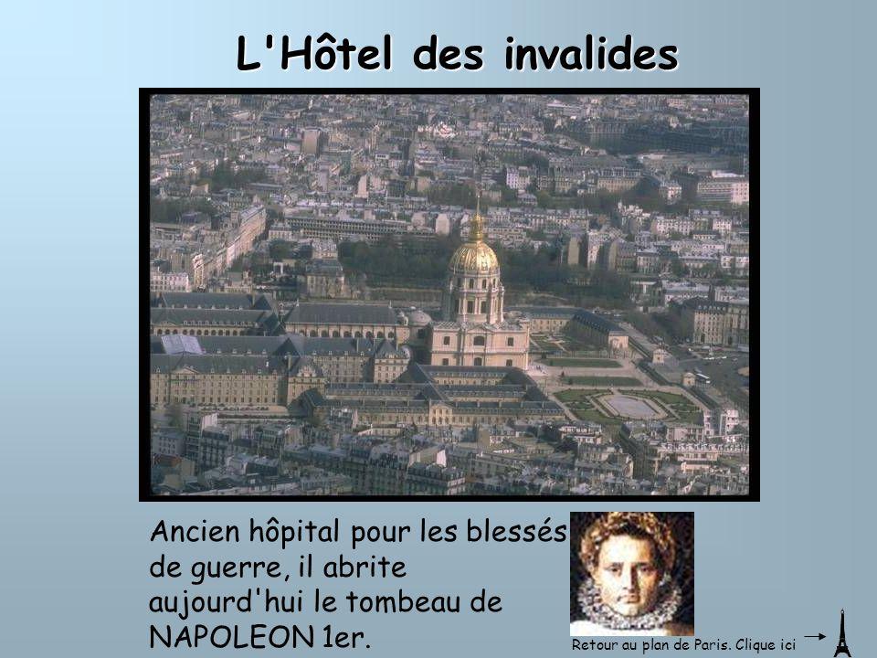 L Hôtel des invalides Ancien hôpital pour les blessés de guerre, il abrite aujourd hui le tombeau de NAPOLEON 1er.