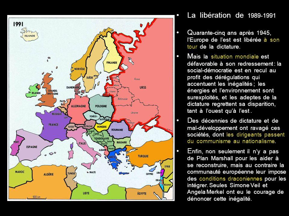 La libération de 1989-1991 Quarante-cinq ans après 1945, l'Europe de l'est est libérée à son tour de la dictature.