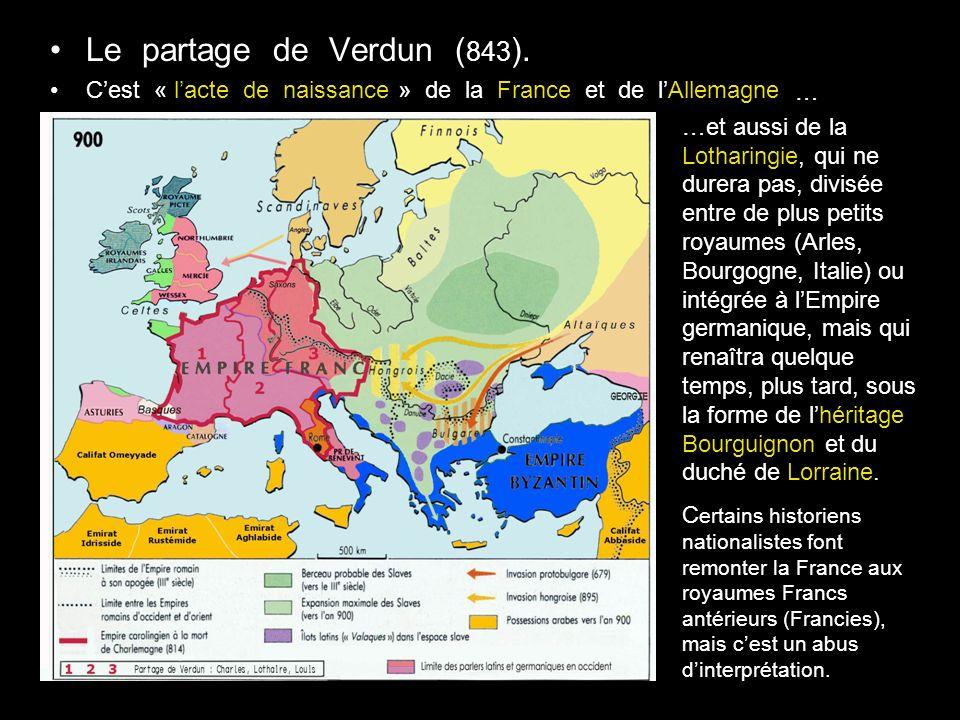 Le partage de Verdun (843). C'est « l'acte de naissance » de la France et de l'Allemagne.