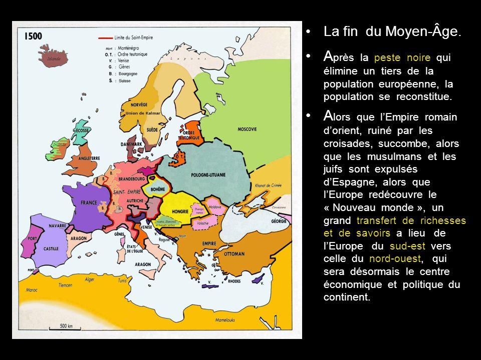 La fin du Moyen-Âge. Après la peste noire qui élimine un tiers de la population européenne, la population se reconstitue.