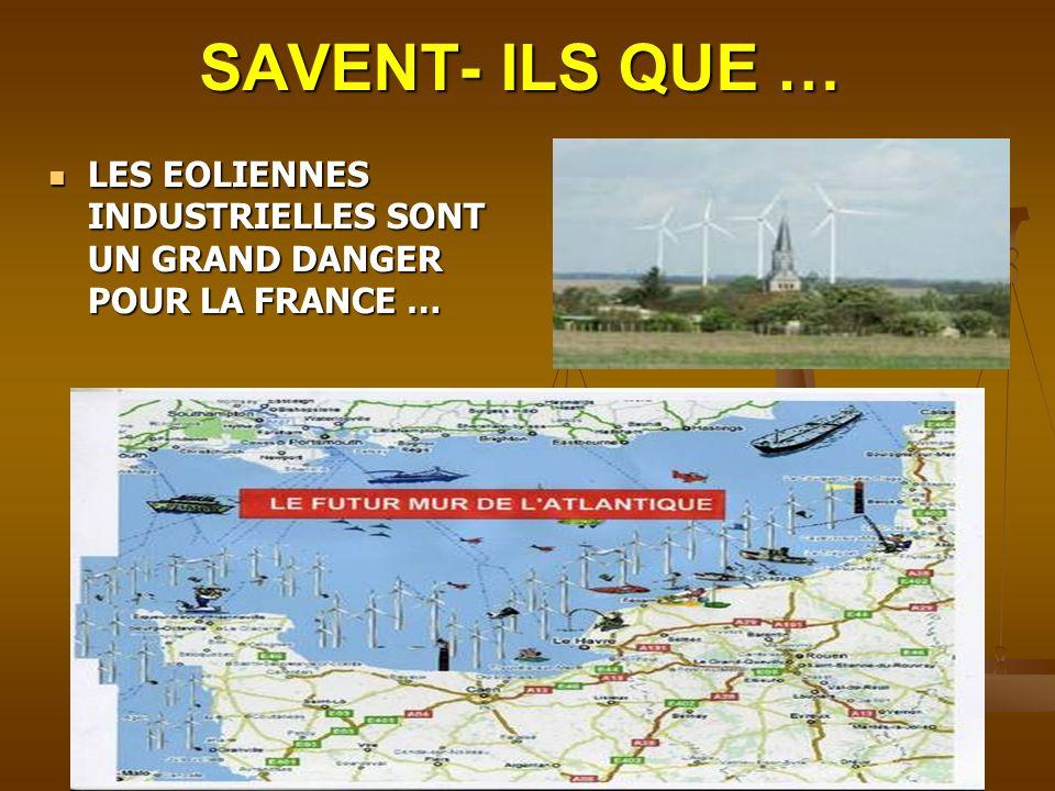 SAVENT- ILS QUE … LES EOLIENNES INDUSTRIELLES SONT UN GRAND DANGER POUR LA FRANCE …