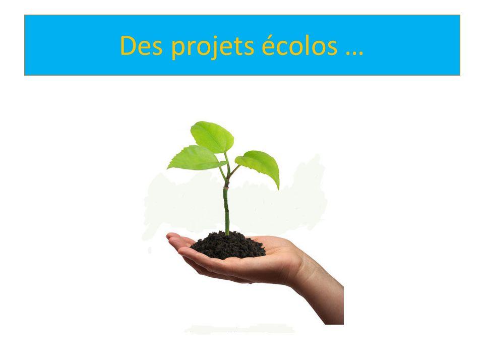 Des projets écolos …