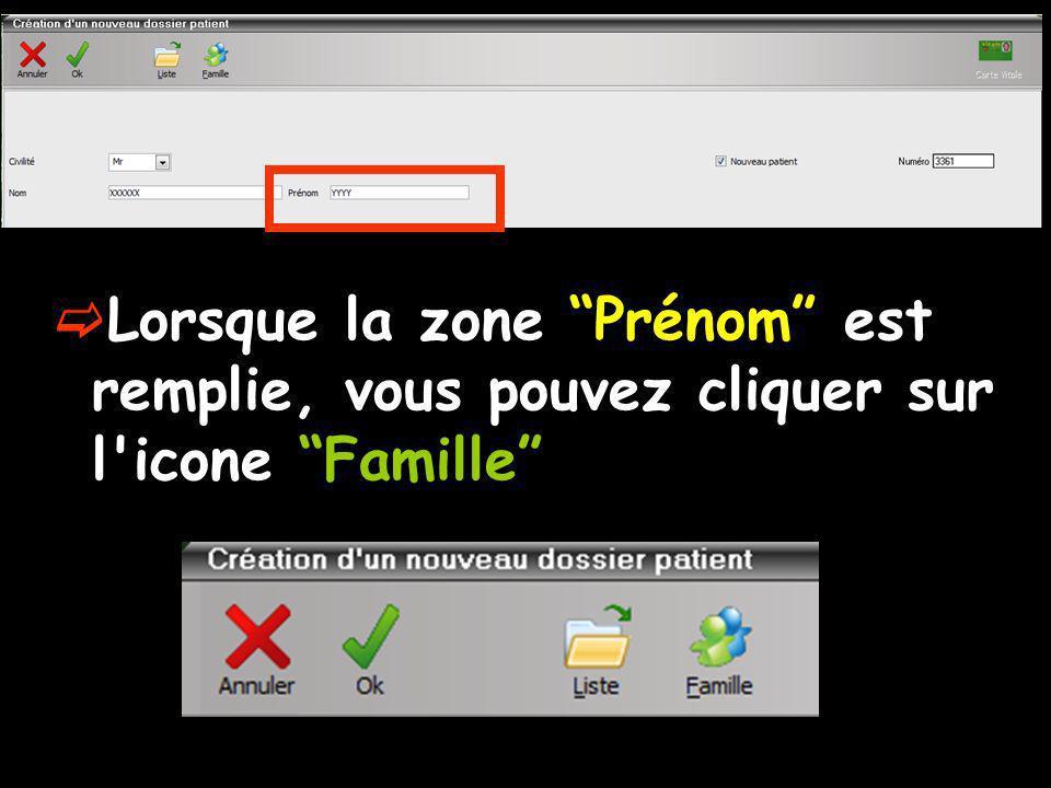 Lorsque la zone Prénom est remplie, vous pouvez cliquer sur l icone Famille