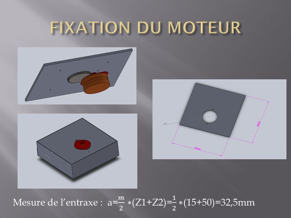 FIXATION DU MOTEUR Mesure de l'entraxe : a= 𝑚 2 ∗(Z1+Z2)= 1 2 ∗(15+50)=32,5mm