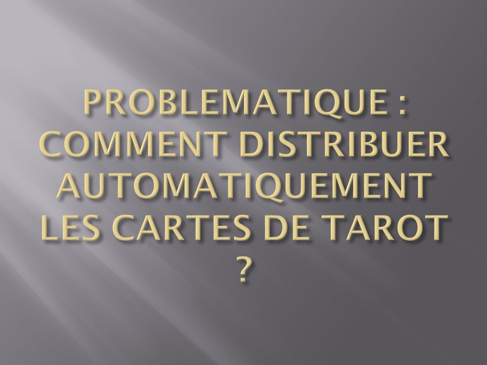 PROBLEMATIQUE : COMMENT DISTRIBUER AUTOMATIQUEMENT LES CARTES DE TAROT