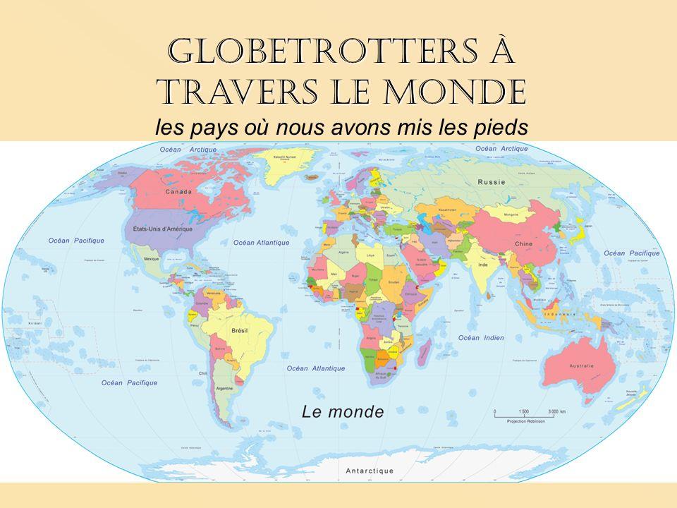 Globetrotters à travers le monde les pays où nous avons mis les pieds