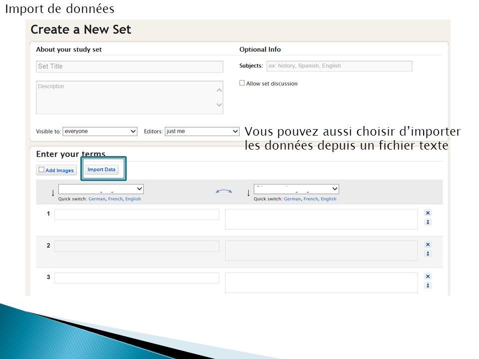 Import de données Vous pouvez aussi choisir d'importer les données depuis un fichier texte