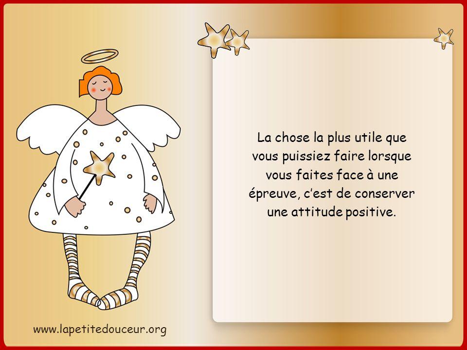 La chose la plus utile que vous puissiez faire lorsque vous faites face à une épreuve, c'est de conserver une attitude positive.