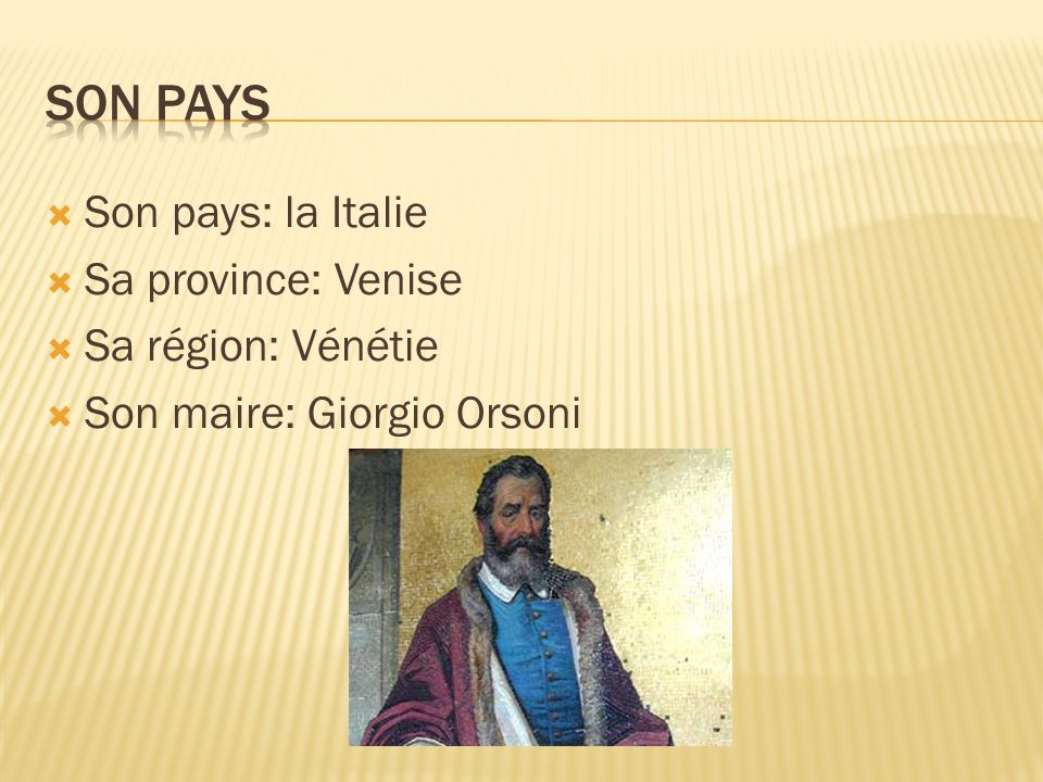 Son pays Son pays: la Italie Sa province: Venise Sa région: Vénétie