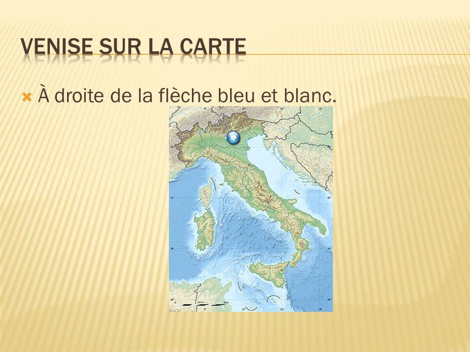 Venise sur la carte À droite de la flèche bleu et blanc.