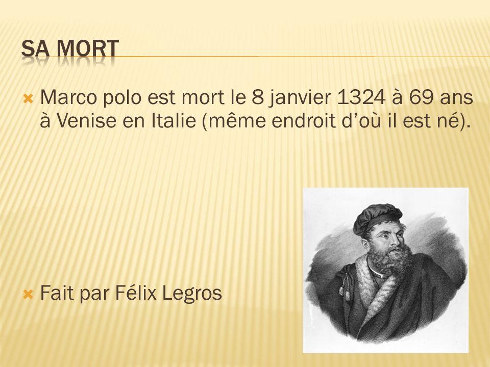Sa mort Marco polo est mort le 8 janvier 1324 à 69 ans à Venise en Italie (même endroit d'où il est né).