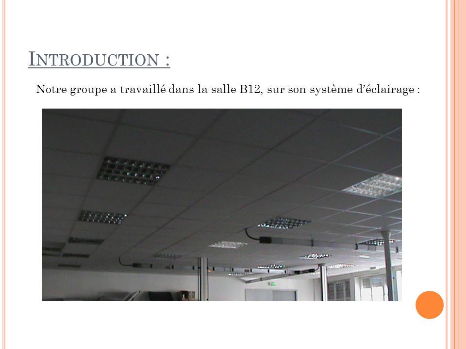 Introduction : Notre groupe a travaillé dans la salle B12, sur son système d'éclairage :