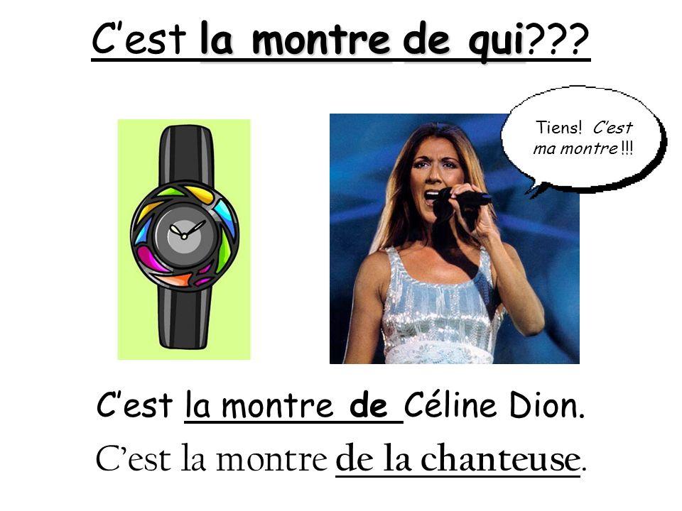 C'est la montre de qui C'est la montre de la chanteuse.
