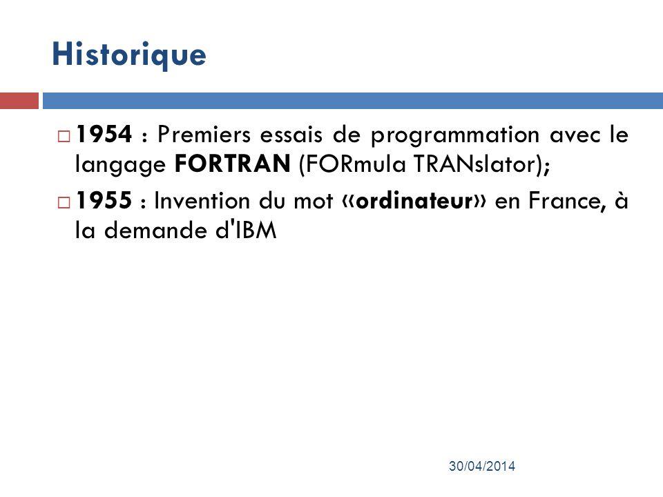 Historique 1954 : Premiers essais de programmation avec le langage FORTRAN (FORmula TRANslator);