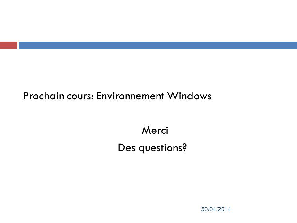 Prochain cours: Environnement Windows Merci Des questions