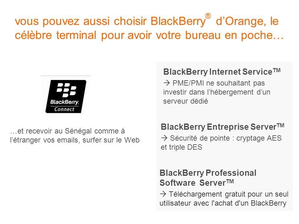 vous pouvez aussi choisir BlackBerry® d'Orange, le célèbre terminal pour avoir votre bureau en poche…