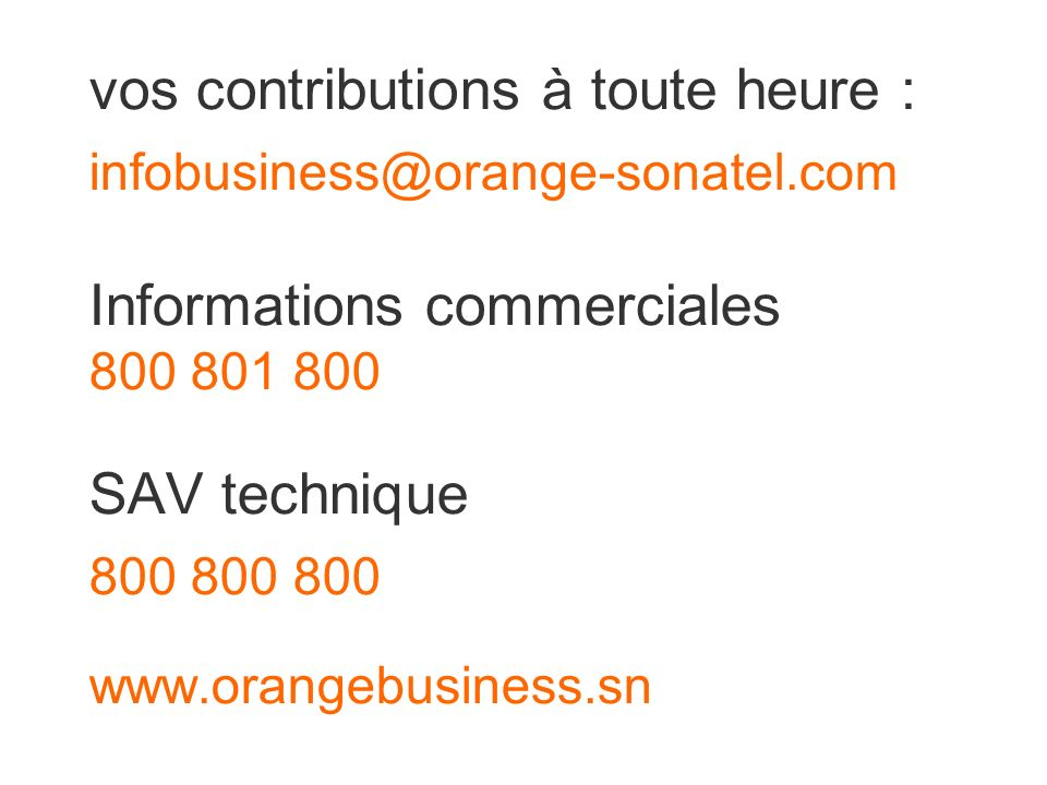 vos contributions à toute heure : infobusiness@orange-sonatel