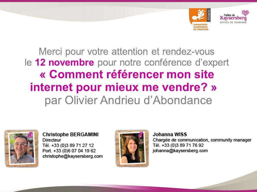 Merci pour votre attention et rendez-vous le 12 novembre pour notre conférence d'expert « Comment référencer mon site internet pour mieux me vendre » par Olivier Andrieu d'Abondance