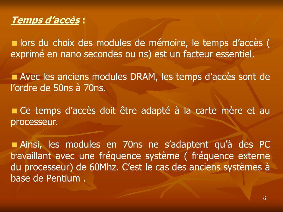 Temps d'accès : lors du choix des modules de mémoire, le temps d'accès ( exprimé en nano secondes ou ns) est un facteur essentiel.